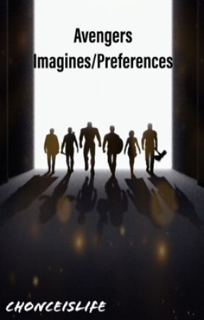 Avengers Imagines/Preferences Book 1 (COMPLETED) by chonceislife