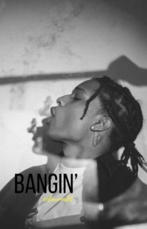 BANGIN' by ColeWoorld