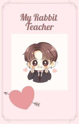 Đọc truyện [Oneshot] My Rabbit Teacher (Thầy giáo thỏ của tôi)