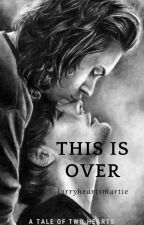 This Is Over (Larry Stylinson fanfic) by Larryheartsmarties