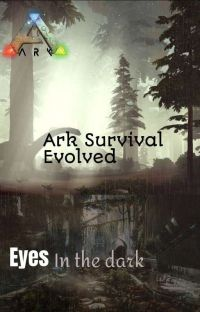 ARK| Survival Of The Fittest | Eyes In The Dark cover