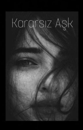 Kararsız Aşk  (Düzenleniyor) by __ASUCAN__