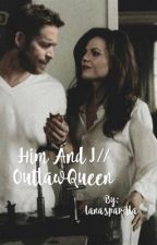 Him and I//OutlawQueen  by lanasparilla