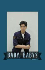 Baby, Baby? by wjajian