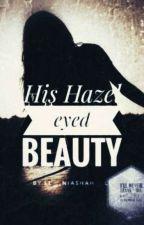 His Hazel Eyed Beauty by ll__niashah__ll