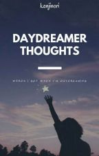 DAYDREAMER THOUGHTS - Words I Get When I'm Daydreaming by aestheticainee