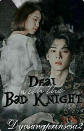 Deal with the Bad Knight (On-going) by dyosangprinsesa2
