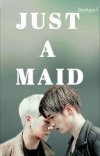 Just a Maid 18+ Markson Smut by LilttlePlum
