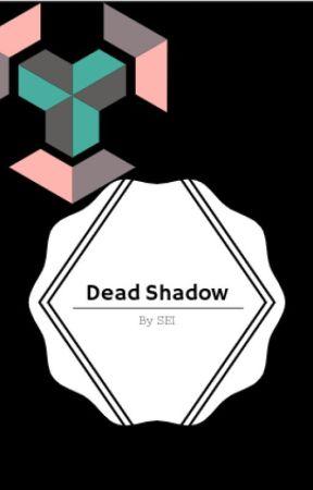 Dead Shadow by NobodyLuvsMe