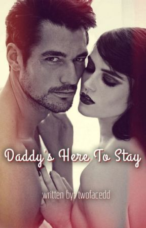 Daddy's Here To Stay (18+) [slow updates] by twofacedd