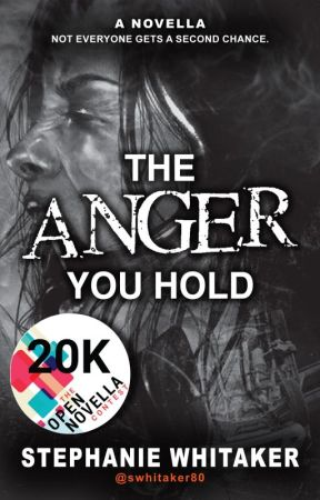 The Anger You Hold    #TheOpenNovellaContest2019    by swhitaker80