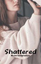 SHATTERED  by Ashfaadya