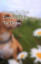 Como Es Que Conoci El Tic Tac Draw by AbigailZaucedo1234