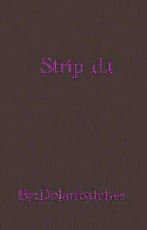 Strip d.t by dolanbxtches_