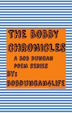 The Bobby Chronicles / A Bob Duncan Poem Series by bobduncan4life