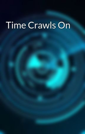 Time Crawls On by FrozenWithoutTime