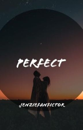 perfect | jenzie by jenziefanfictor