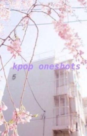 «KPOP ONESHOTS» by dnghycks_