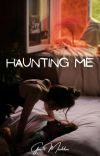 Haunting Me (A Completed Steamy, Romance)EDITING cover