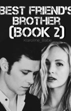 Best Friend's Brother (Book 2) // Klaroline High School AU (Sequel) by klauslovescaroline