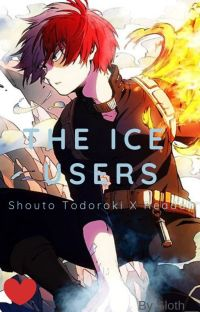 The Ice Users | Todoroki Shouto X F!Reader ~~COMPLETED: EDITED~~ cover