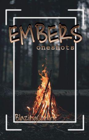 EMBERS // oneshots by blazingcanine