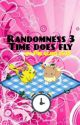 Randomness 3: Time does fly  by Pikagirl1527