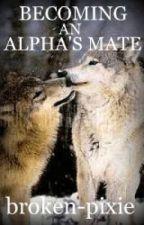 Becoming An Alpha's Mate (BAAM) - editing by broken-pixie