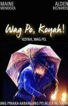 WAG PO, KOYAH! BOOK 1(COMPLETED) cover