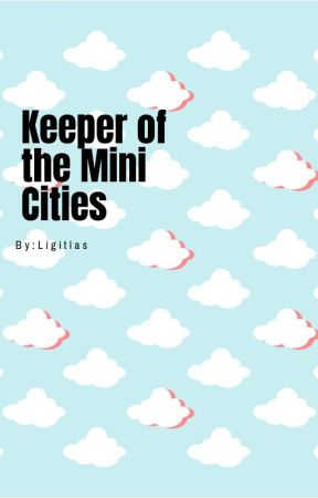 Keeper of the Mini Cities by Ligitlass