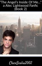 """""""The Angel's Inside of me..."""" a Alec Lightwood Fanfic (Book 2) by ClaceScalia2002"""