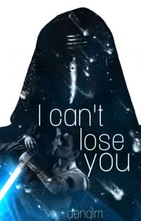 I Can't Lose You // Reylo // Zawieszone cover