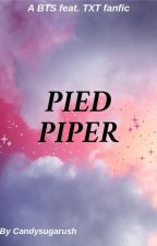 Pied Pipers / Yandere!BTS x Reader Feat.TXT by Candysugarush