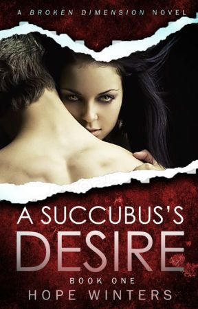 A Succubus's Desire (Book One) ✔ by HopeWinters_