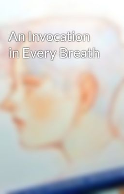 Đọc truyện An Invocation in Every Breath