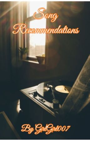 Song Recommendations  by GirlGirl007