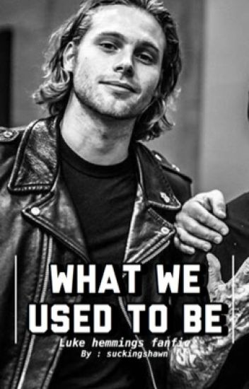 What We Used To Be | Luke Hemmings fanfic