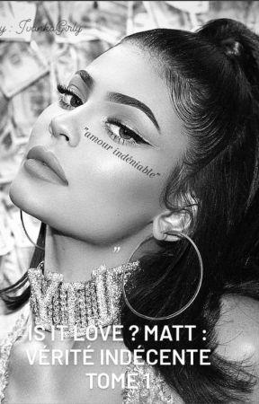 IS IT LOVE? MATT / VÉRITÉ INDÉCENTE - TOME 1 {TERMINÉ} by IvankaGirly