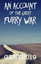 An Account of the Great Furry War by genz2019