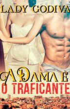 A DAMA E O TRAFICANTE by LadyGodiva_