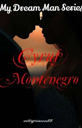My Dream Man Series: Cyrus Montenegro (Uploaded In Dreame) by wittyprincess88