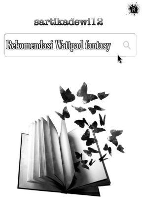 Rekomendasi Wattpad Fantasy  by sartikadewi12