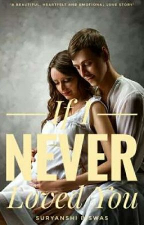 If I Never Loved You (Completed)✔ by SuryanshiBiswas
