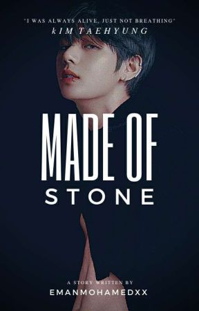 MADE OF STONE | KIM TAEHYUNG by EmanMohamedxx