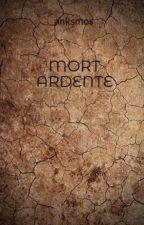 MORT ARDENTE by anksmos