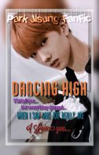 Dancing High (Park Jisung FanFic) by gisAElleCT
