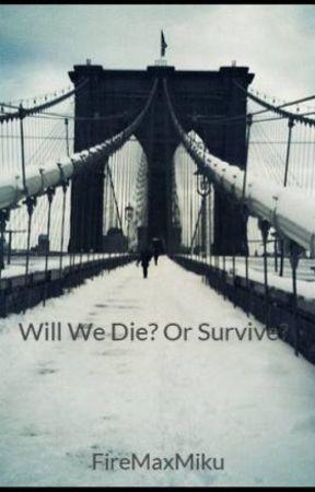 Will We Survive? Or Die? by FireMaxMiku