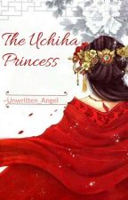 The Uchiha Princess by Unwritten_Angel