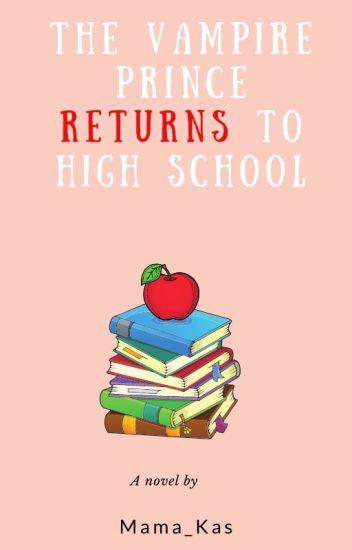 The Vampire Prince returns to High School