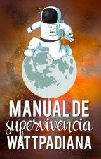 Manual de supervivencia Wattpadiana by valbrossard